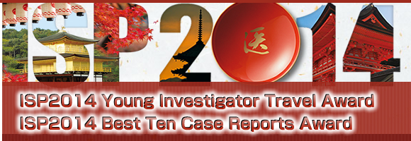 ISP2014 Young Investigator Travel Award ISP2014 Best Ten Case Reports Award
